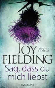 Sag dass du mich liebst von Joy Fielding