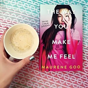 The Way You Make Me Feel - Maurene Goo